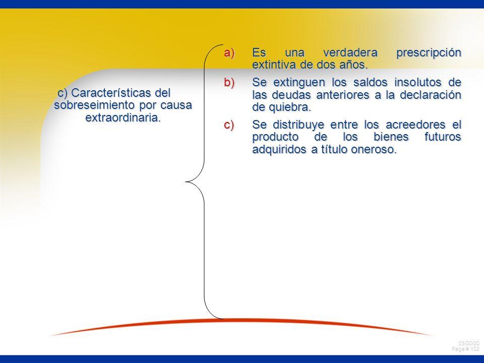 03/00/00 Page # 102 c) Características del sobreseimiento por causa extraordinaria. a)Es una verdadera prescripción extintiva de dos años. b)Se exting