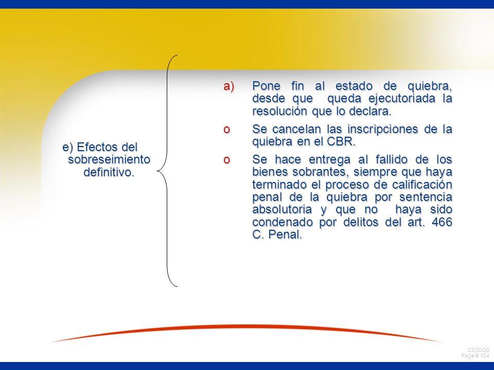 03/00/00 Page # 104 e) Efectos del sobreseimiento definitivo. a)Pone fin al estado de quiebra, desde que queda ejecutoriada la resolución que lo decla