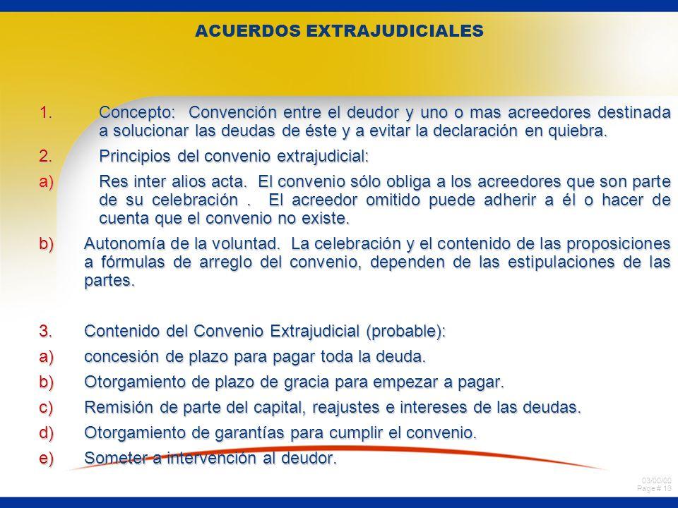 03/00/00 Page # 13 ACUERDOS EXTRAJUDICIALES 1.Concepto: Convención entre el deudor y uno o mas acreedores destinada a solucionar las deudas de éste y