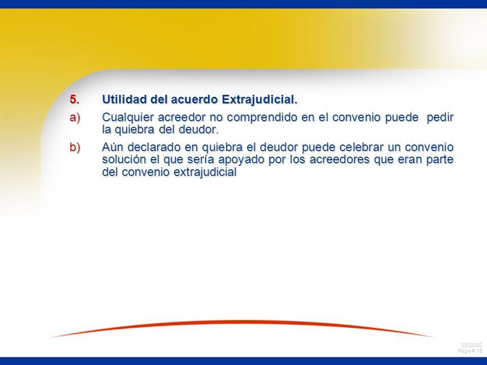 03/00/00 Page # 15 5.Utilidad del acuerdo Extrajudicial. a)Cualquier acreedor no comprendido en el convenio puede pedir la quiebra del deudor. b)Aún d