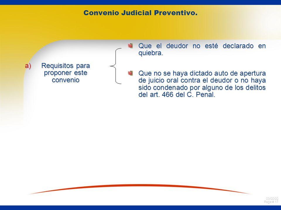 03/00/00 Page # 17 Convenio Judicial Preventivo. a)Requisitos para proponer este convenio Que el deudor no esté declarado en quiebra. Que no se haya d