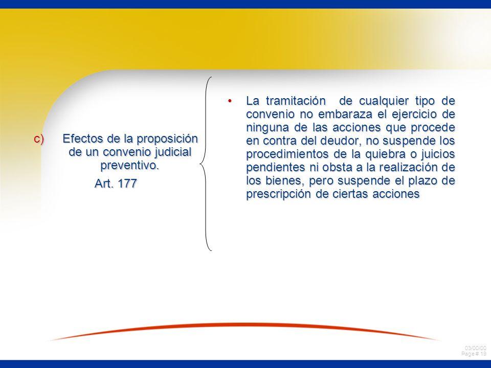 03/00/00 Page # 19 c)Efectos de la proposición de un convenio judicial preventivo. Art. 177 La tramitación de cualquier tipo de convenio no embaraza e