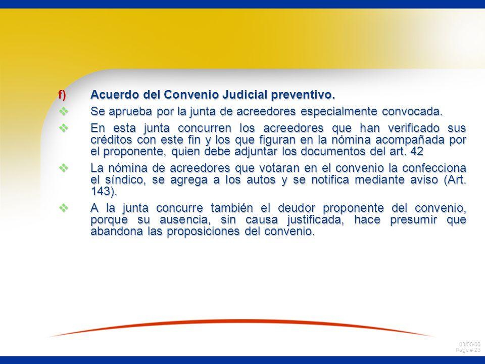 03/00/00 Page # 23 f)Acuerdo del Convenio Judicial preventivo. Se aprueba por la junta de acreedores especialmente convocada. Se aprueba por la junta