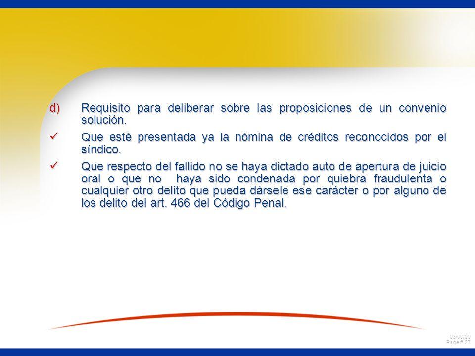 03/00/00 Page # 27 d)Requisito para deliberar sobre las proposiciones de un convenio solución. Que esté presentada ya la nómina de créditos reconocido