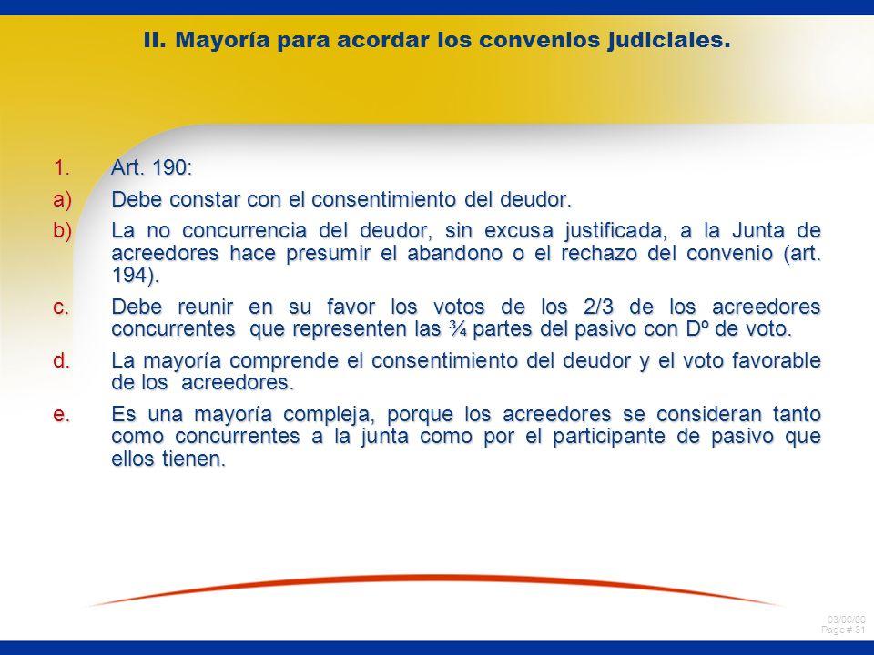 03/00/00 Page # 31 II. Mayoría para acordar los convenios judiciales. 1.Art. 190: a)Debe constar con el consentimiento del deudor. b)La no concurrenci