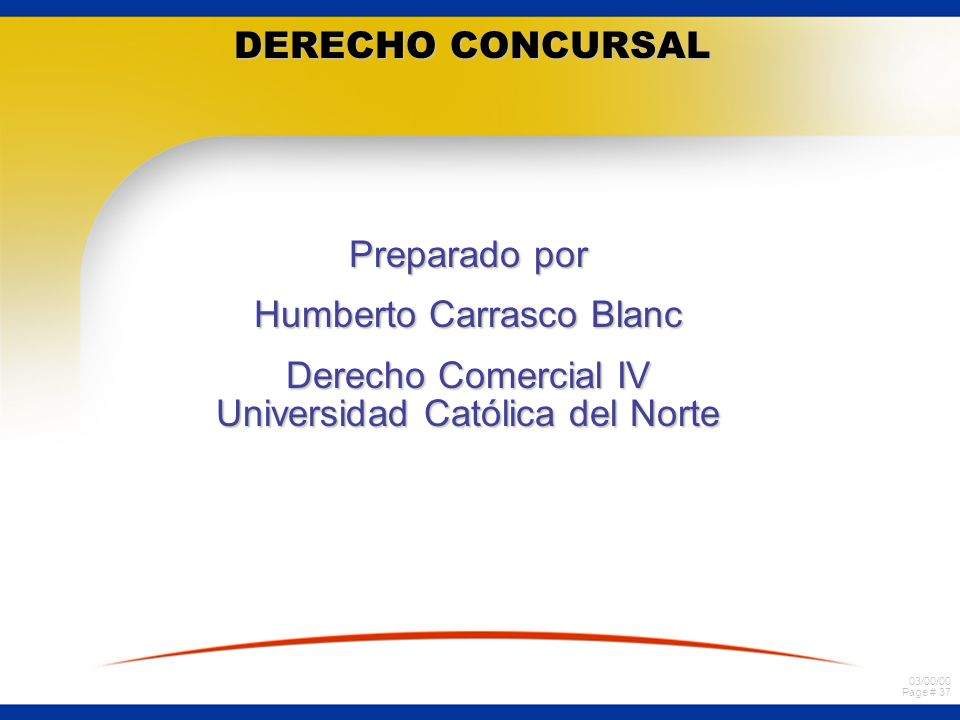 03/00/00 Page # 37 DERECHO CONCURSAL Preparado por Humberto Carrasco Blanc Derecho Comercial IV Universidad Católica del Norte