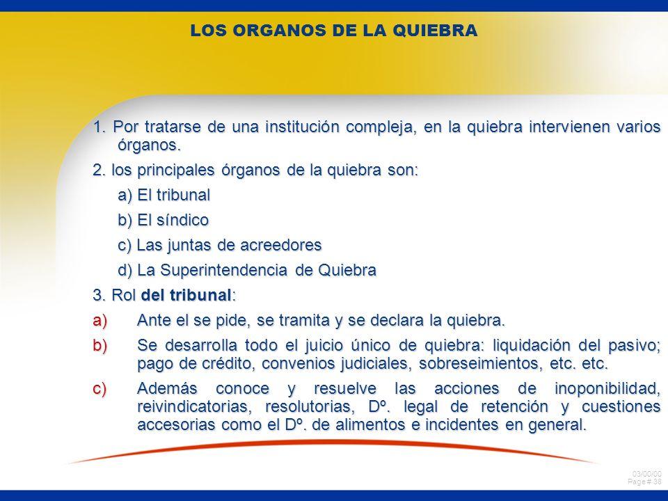 03/00/00 Page # 38 LOS ORGANOS DE LA QUIEBRA 1. Por tratarse de una institución compleja, en la quiebra intervienen varios órganos. 2. los principales
