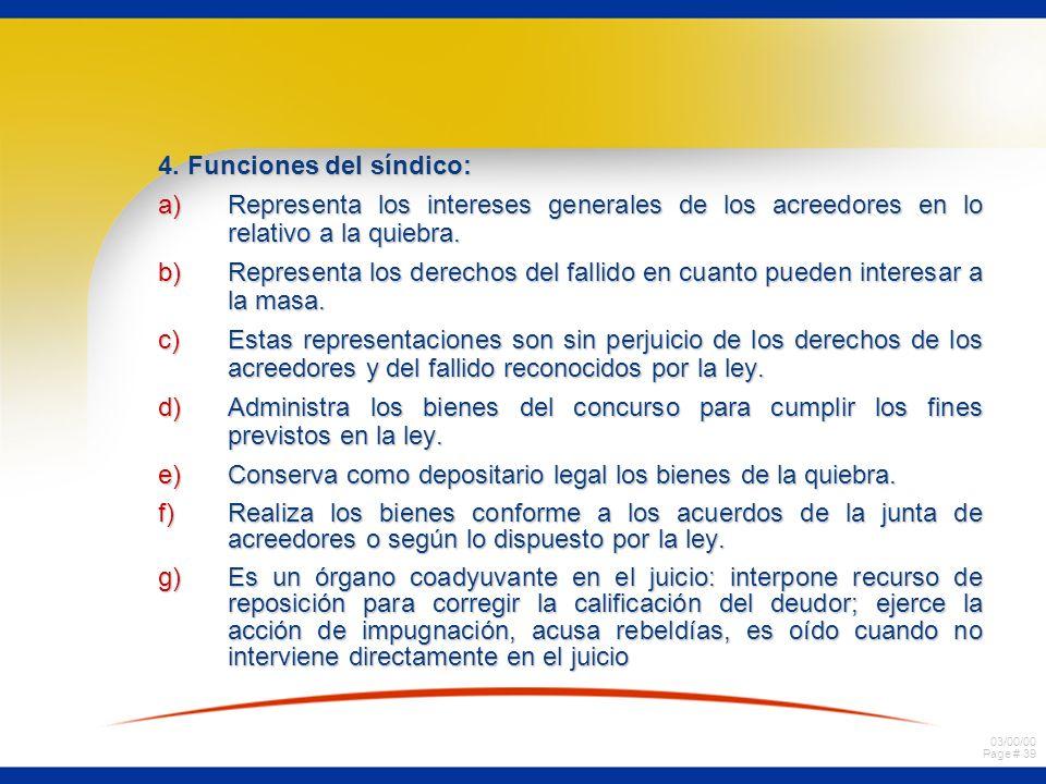 03/00/00 Page # 39 4. Funciones del síndico: a)Representa los intereses generales de los acreedores en lo relativo a la quiebra. b)Representa los dere