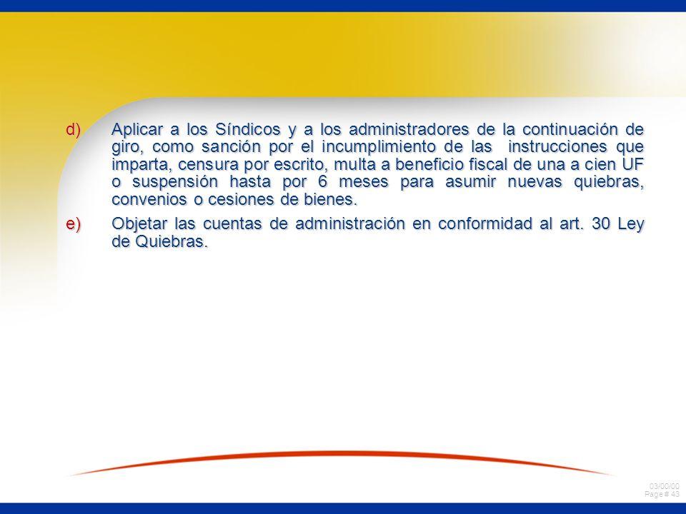 03/00/00 Page # 43 d)Aplicar a los Síndicos y a los administradores de la continuación de giro, como sanción por el incumplimiento de las instruccione