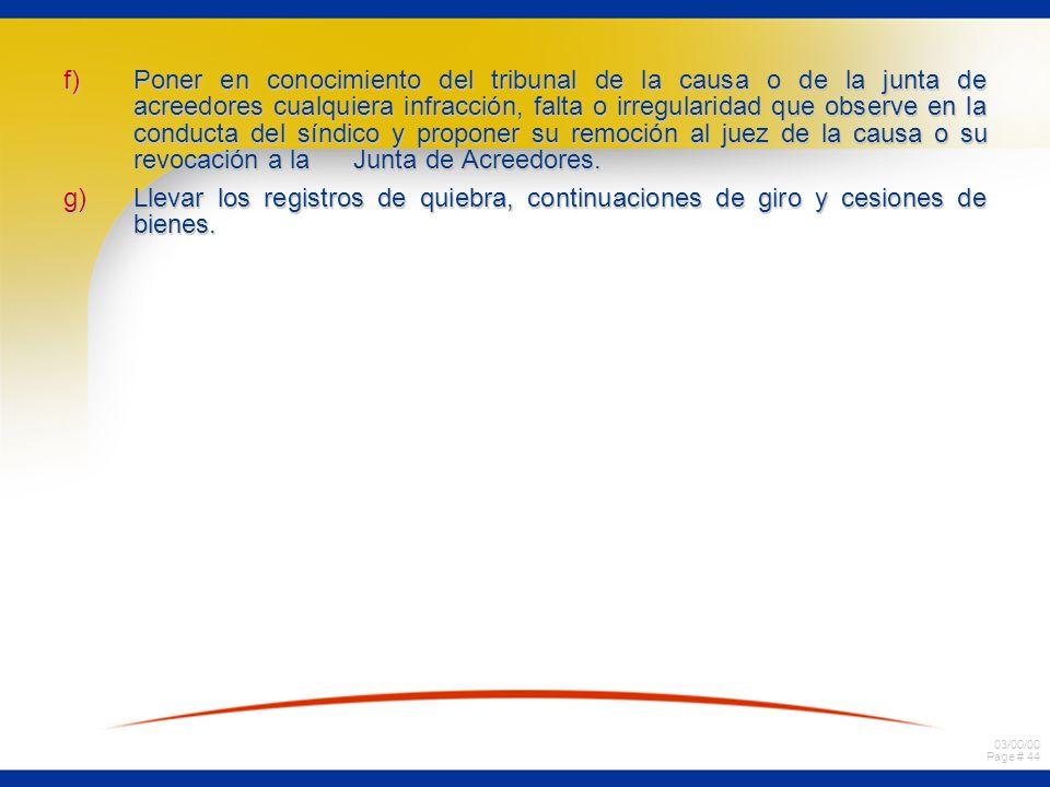 03/00/00 Page # 44 f)Poner en conocimiento del tribunal de la causa o de la junta de acreedores cualquiera infracción, falta o irregularidad que obser