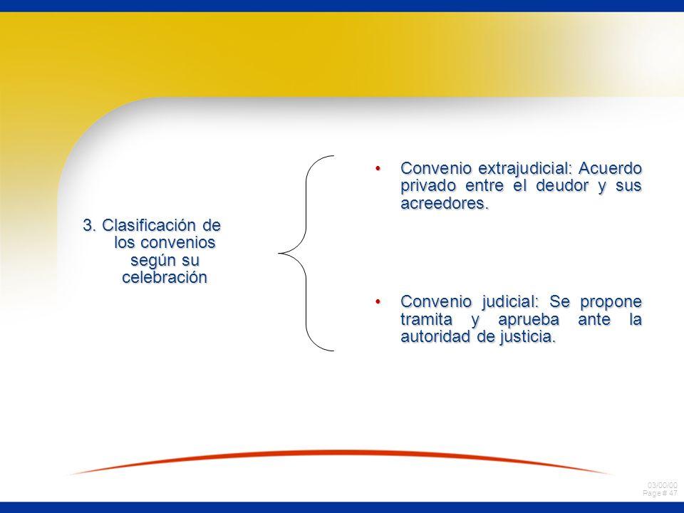 03/00/00 Page # 47 3. Clasificación de los convenios según su celebración Convenio extrajudicial: Acuerdo privado entre el deudor y sus acreedores.Con