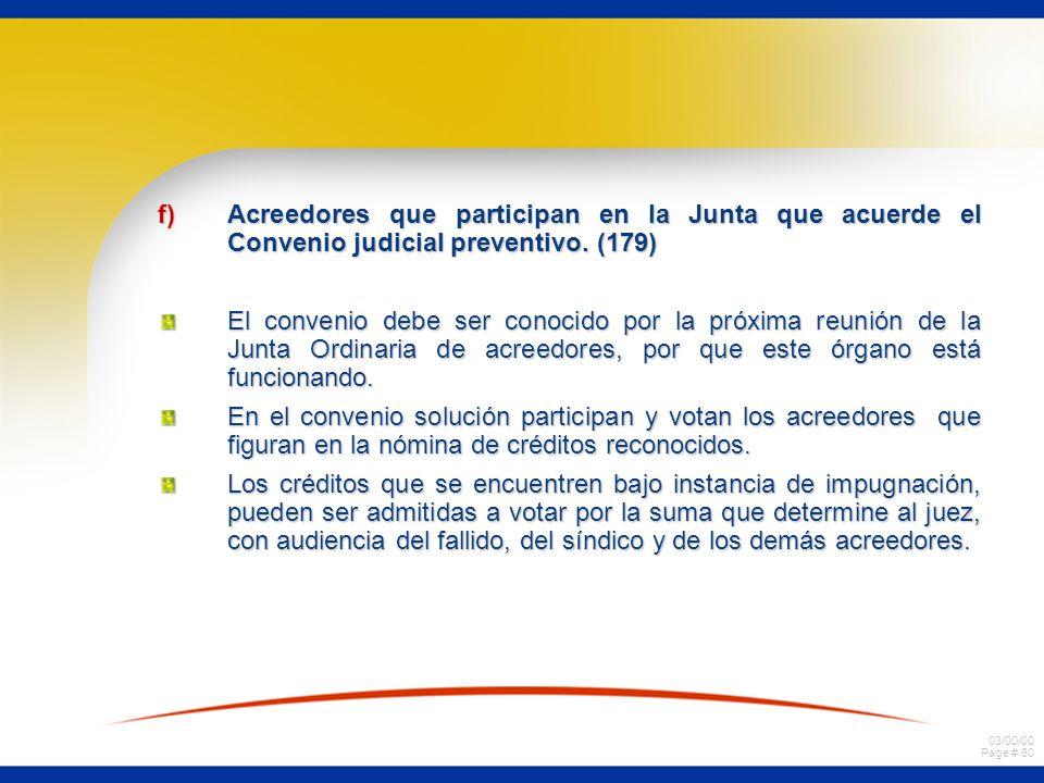 03/00/00 Page # 60 f)Acreedores que participan en la Junta que acuerde el Convenio judicial preventivo. (179) El convenio debe ser conocido por la pró