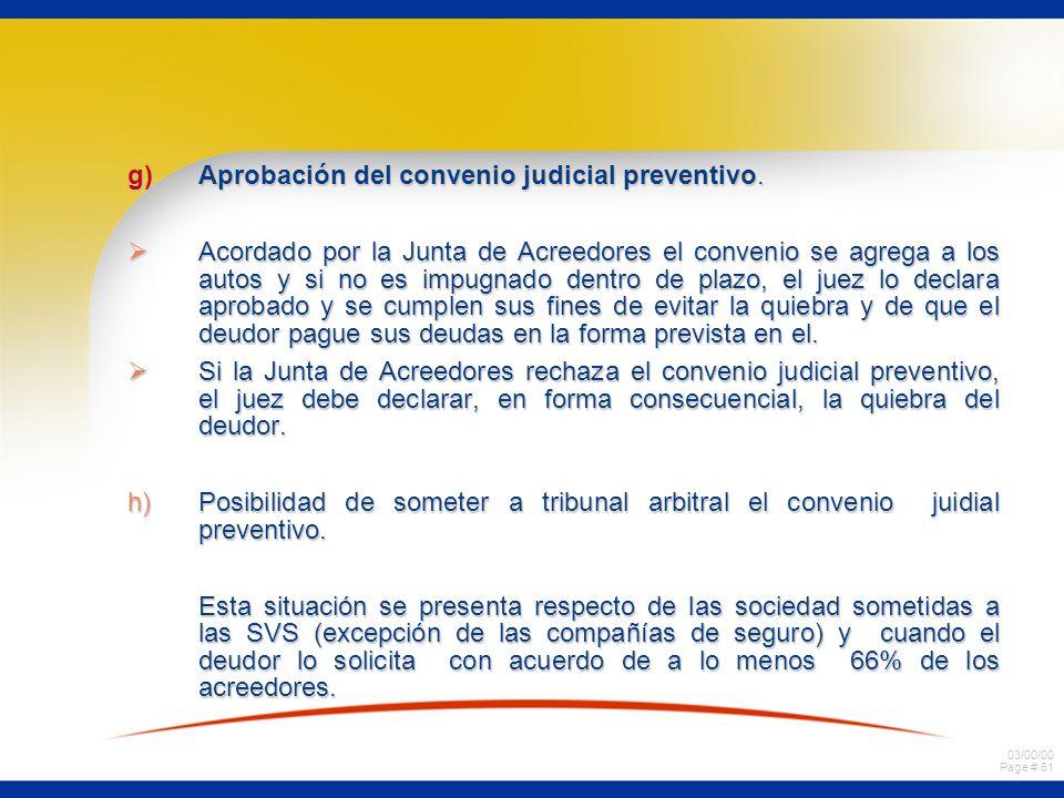 03/00/00 Page # 61 g)Aprobación del convenio judicial preventivo. Acordado por la Junta de Acreedores el convenio se agrega a los autos y si no es imp