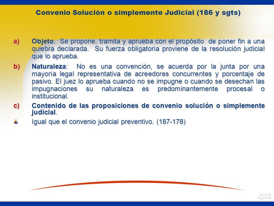 03/00/00 Page # 62 Convenio Solución o simplemente Judicial (186 y sgts) a)Objeto: Se propone, tramita y aprueba con el propósito de poner fin a una q