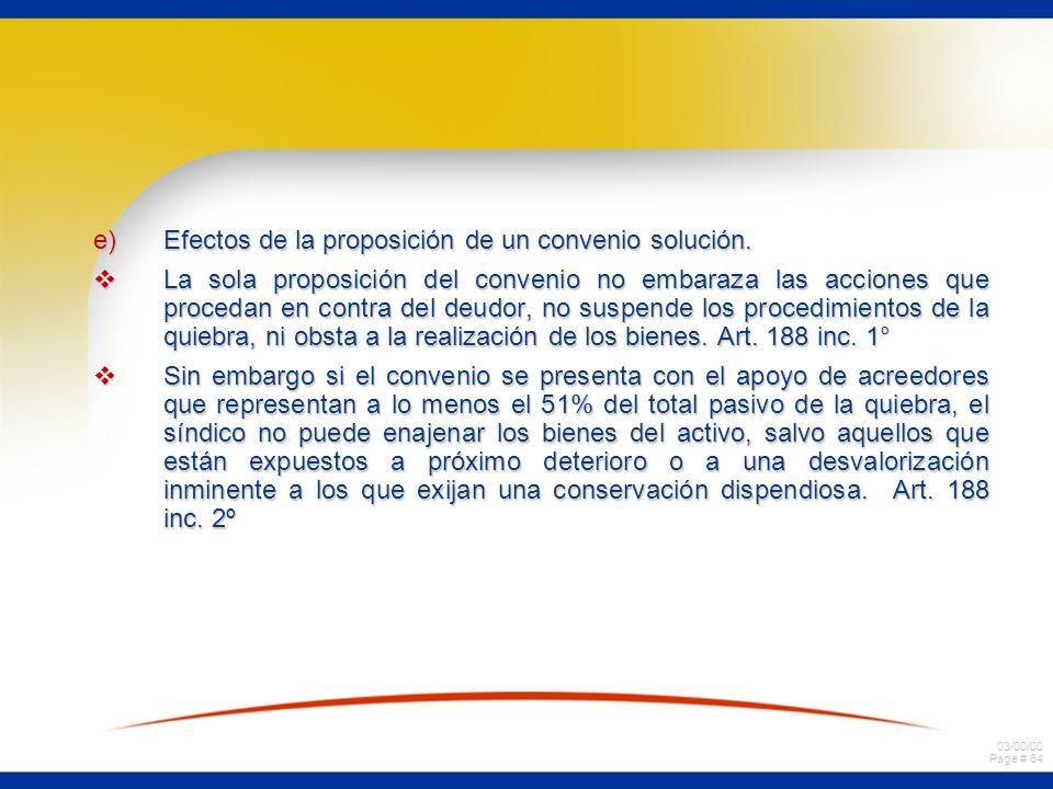 03/00/00 Page # 64 e)Efectos de la proposición de un convenio solución. La sola proposición del convenio no embaraza las acciones que procedan en cont