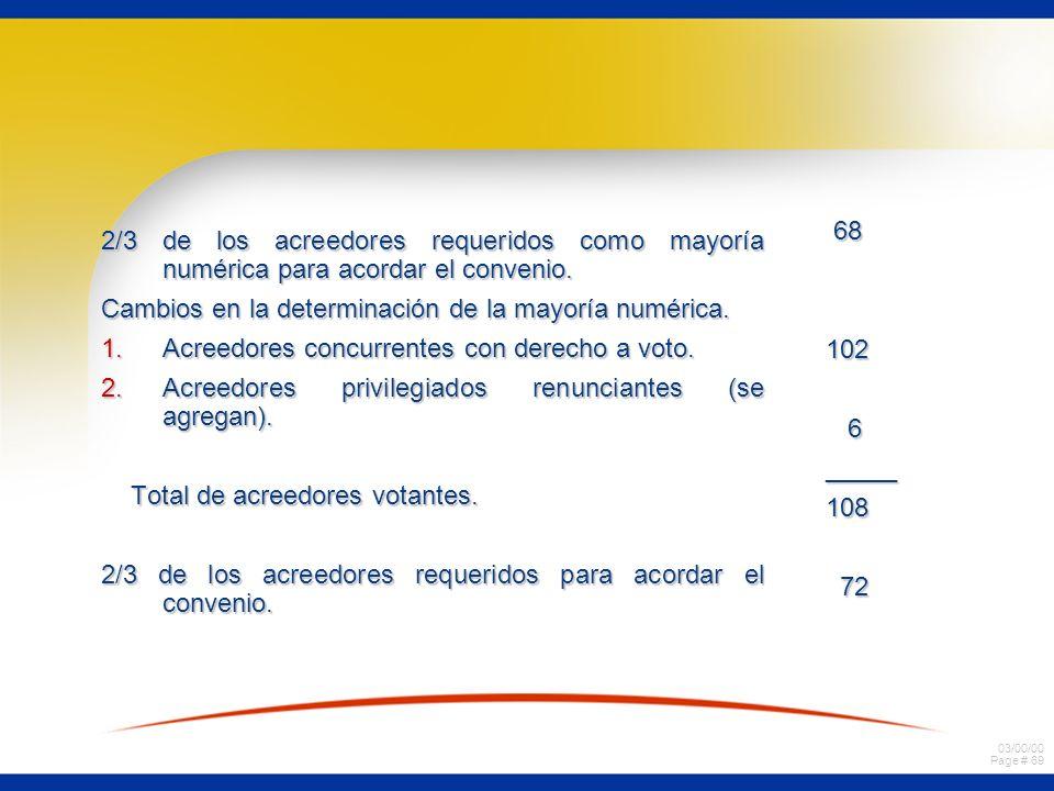 03/00/00 Page # 69 2/3 de los acreedores requeridos como mayoría numérica para acordar el convenio. Cambios en la determinación de la mayoría numérica