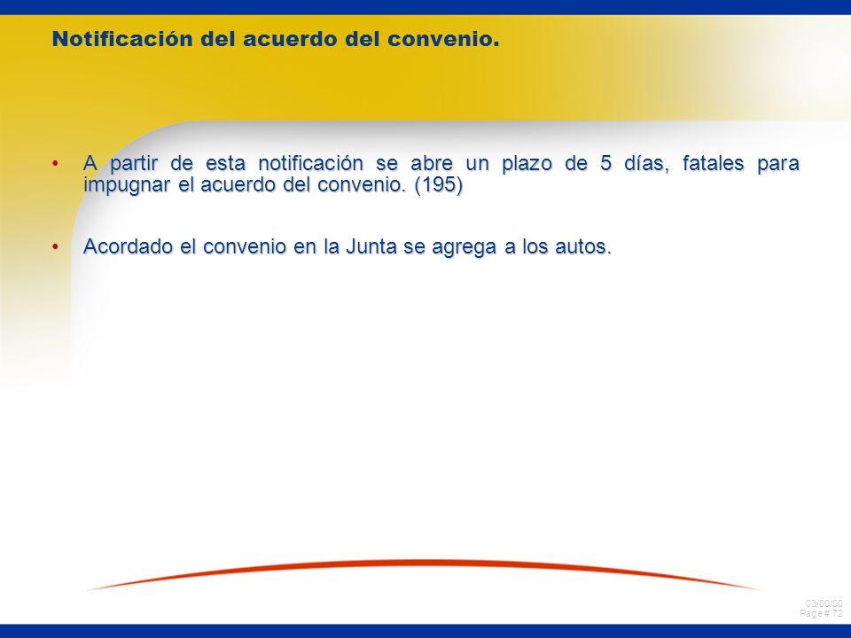 03/00/00 Page # 72 Notificación del acuerdo del convenio. A partir de esta notificación se abre un plazo de 5 días, fatales para impugnar el acuerdo d
