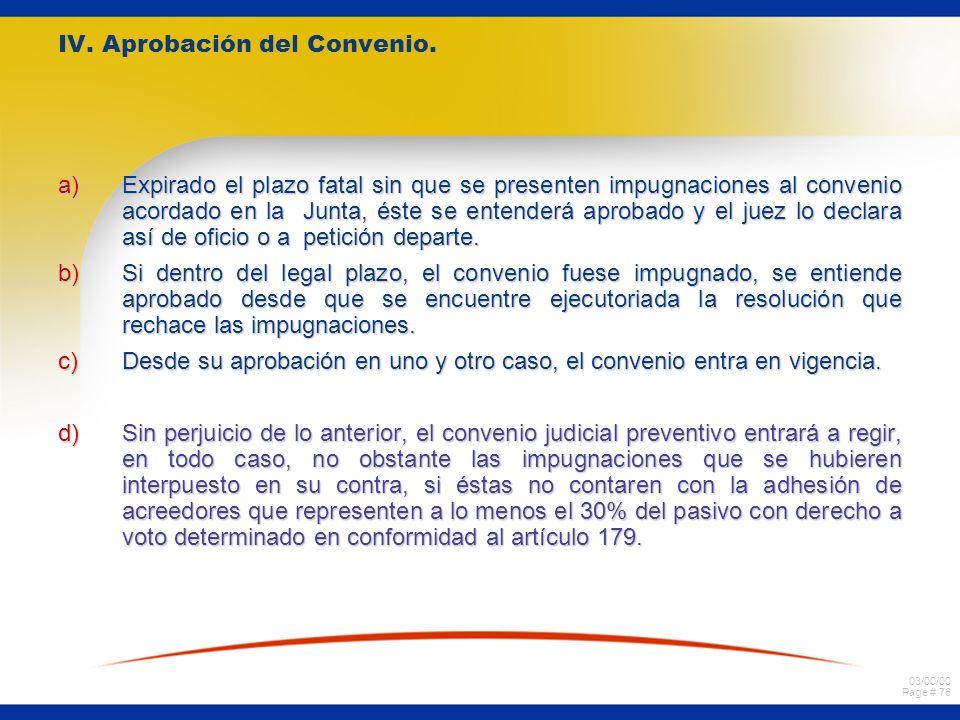 03/00/00 Page # 76 IV. Aprobación del Convenio. a)Expirado el plazo fatal sin que se presenten impugnaciones al convenio acordado en la Junta, éste se