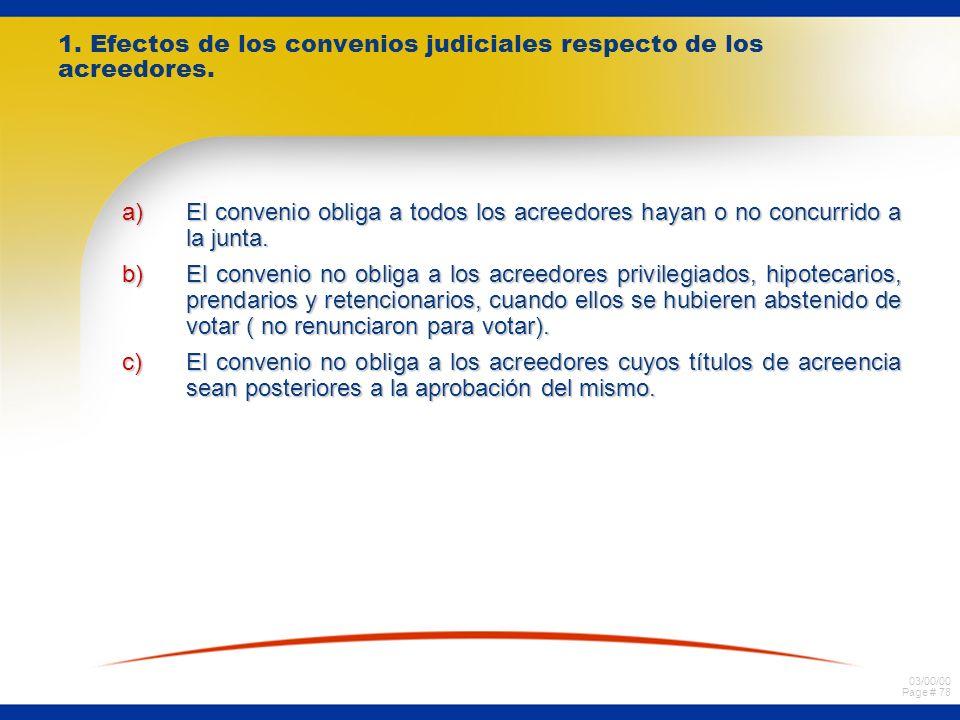 03/00/00 Page # 78 1. Efectos de los convenios judiciales respecto de los acreedores. a)El convenio obliga a todos los acreedores hayan o no concurrid