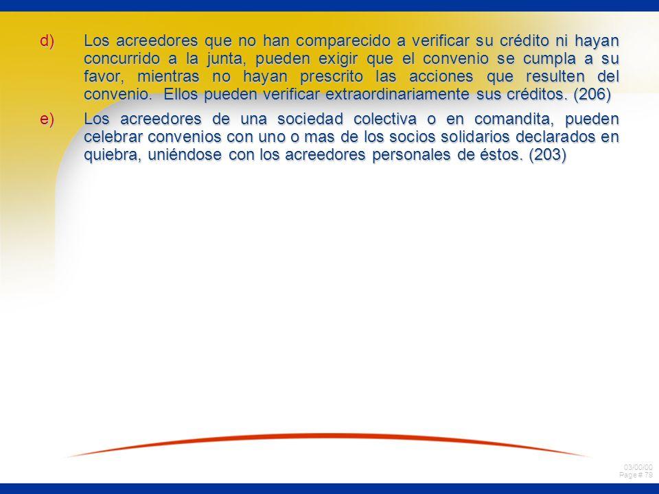 03/00/00 Page # 79 d)Los acreedores que no han comparecido a verificar su crédito ni hayan concurrido a la junta, pueden exigir que el convenio se cum
