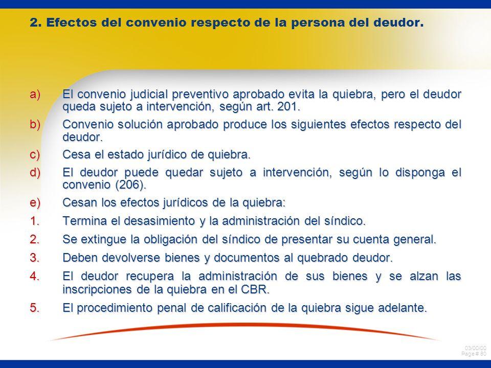 03/00/00 Page # 80 2. Efectos del convenio respecto de la persona del deudor. a)El convenio judicial preventivo aprobado evita la quiebra, pero el deu