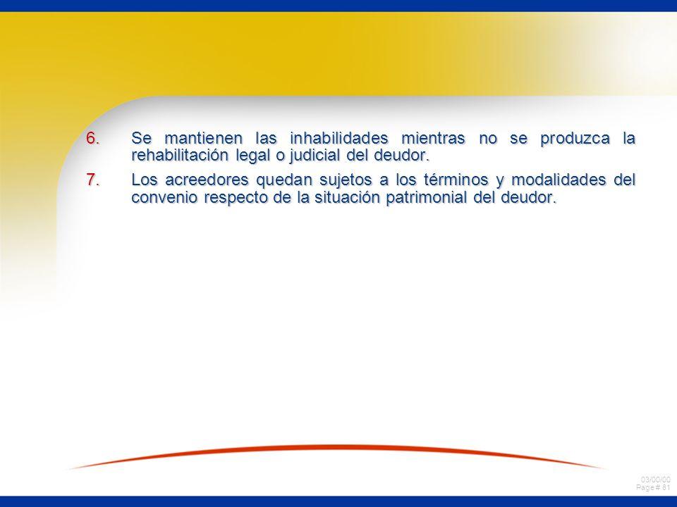 03/00/00 Page # 81 6.Se mantienen las inhabilidades mientras no se produzca la rehabilitación legal o judicial del deudor. 7.Los acreedores quedan suj
