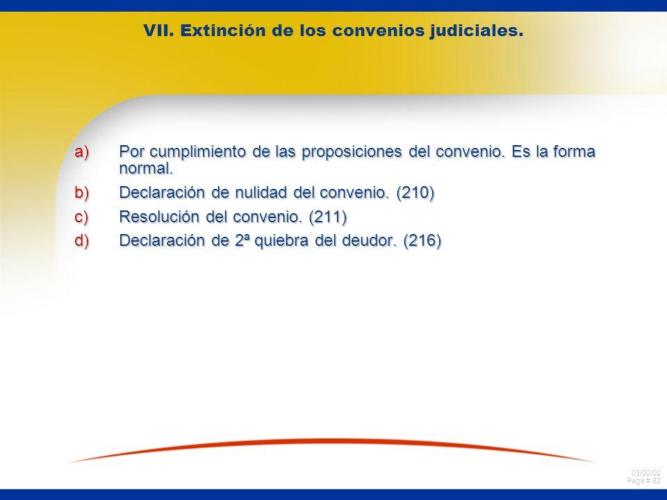 03/00/00 Page # 82 VII. Extinción de los convenios judiciales. a)Por cumplimiento de las proposiciones del convenio. Es la forma normal. b)Declaración