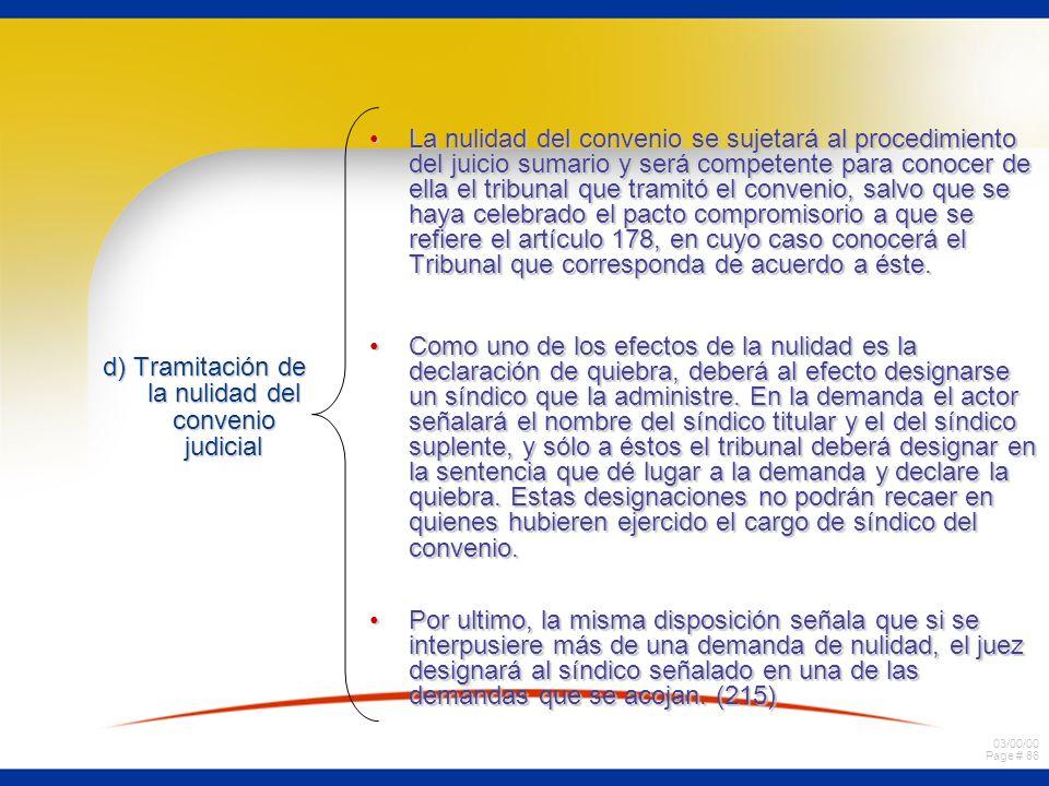03/00/00 Page # 86 d) Tramitación de la nulidad del convenio judicial La nulidad del convenio se sujetará al procedimiento del juicio sumario y será c