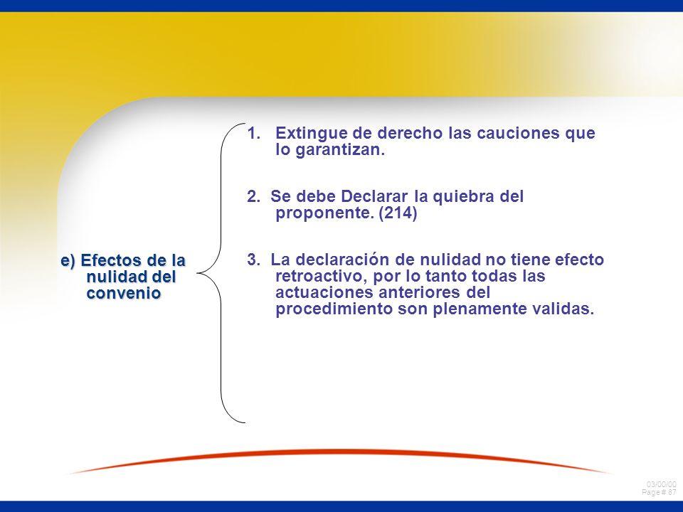 03/00/00 Page # 87 e) Efectos de la nulidad del convenio 1.Extingue de derecho las cauciones que lo garantizan. 2. Se debe Declarar la quiebra del pro