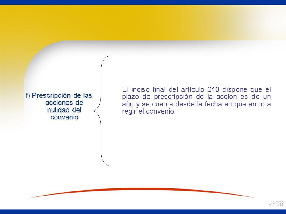 03/00/00 Page # 88 f) Prescripción de las acciones de nulidad del convenio El inciso final del artículo 210 dispone que el plazo de prescripción de la