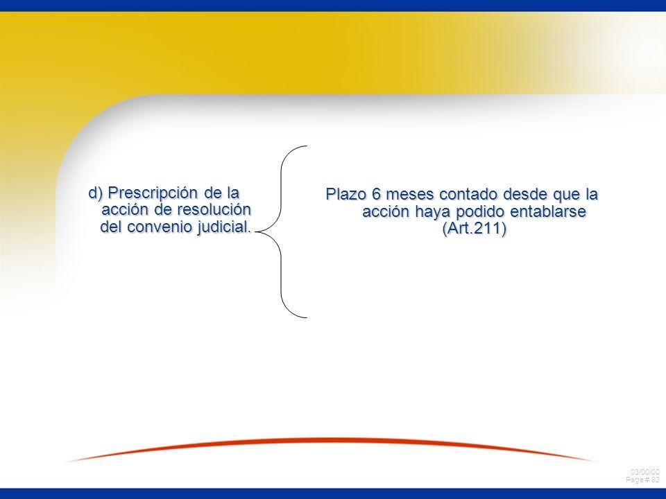 03/00/00 Page # 92 d) Prescripción de la acción de resolución del convenio judicial. Plazo 6 meses contado desde que la acción haya podido entablarse