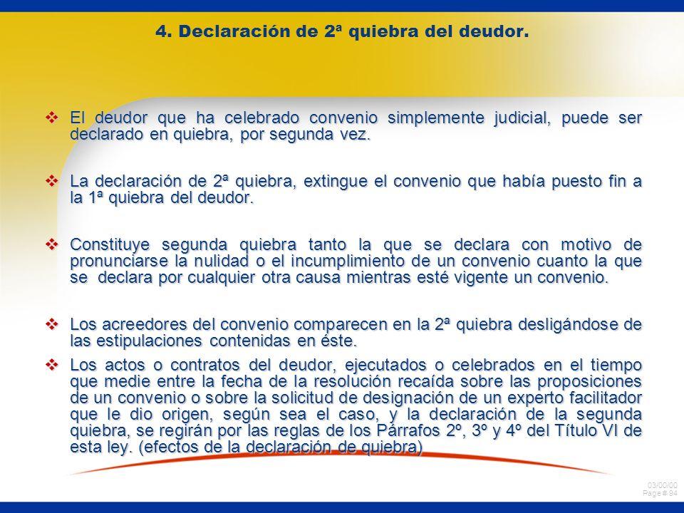 03/00/00 Page # 94 4. Declaración de 2ª quiebra del deudor. El deudor que ha celebrado convenio simplemente judicial, puede ser declarado en quiebra,