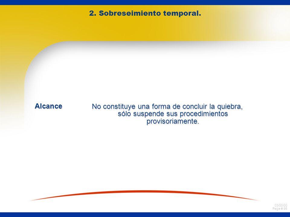 03/00/00 Page # 96 2. Sobreseimiento temporal. Alcance No constituye una forma de concluir la quiebra, sólo suspende sus procedimientos provisoriament