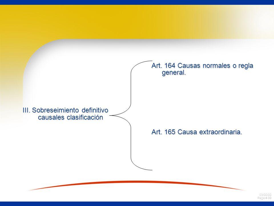 03/00/00 Page # 99 III. Sobreseimiento definitivo causales clasificación Art. 164 Causas normales o regla general. Art. 165 Causa extraordinaria.