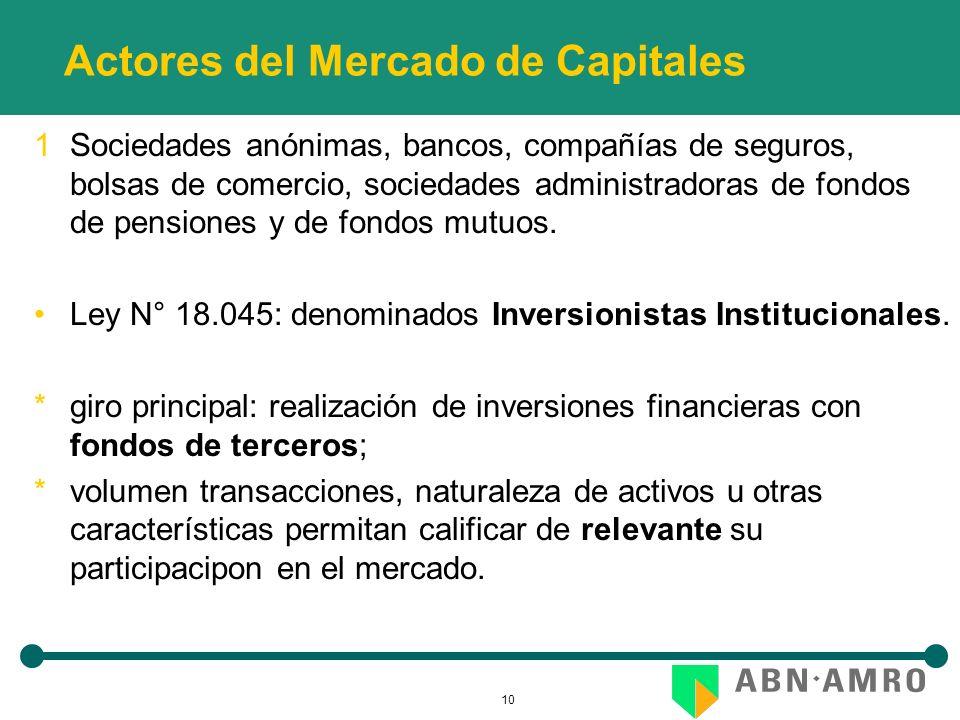 10 Actores del Mercado de Capitales 1Sociedades anónimas, bancos, compañías de seguros, bolsas de comercio, sociedades administradoras de fondos de pensiones y de fondos mutuos.