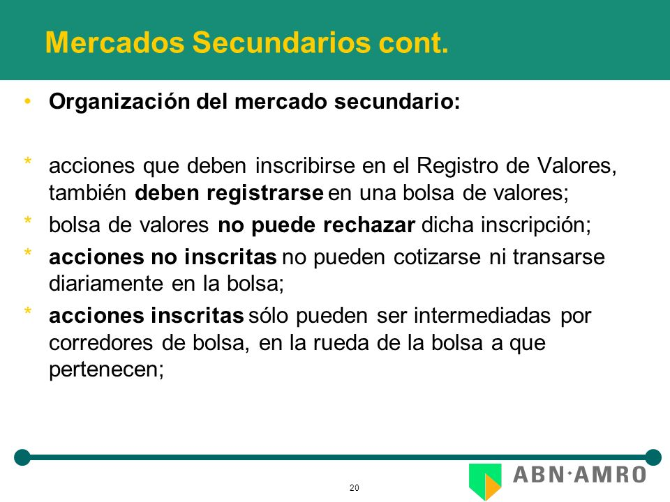 20 Mercados Secundarios cont. Organización del mercado secundario: *acciones que deben inscribirse en el Registro de Valores, también deben registrars
