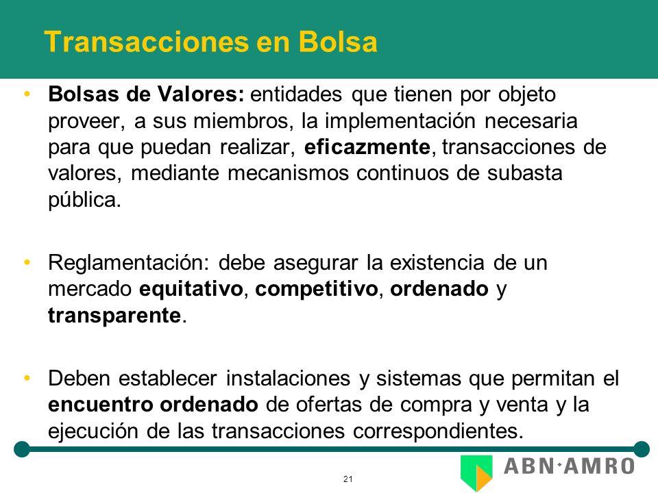 21 Transacciones en Bolsa Bolsas de Valores: entidades que tienen por objeto proveer, a sus miembros, la implementación necesaria para que puedan realizar, eficazmente, transacciones de valores, mediante mecanismos continuos de subasta pública.