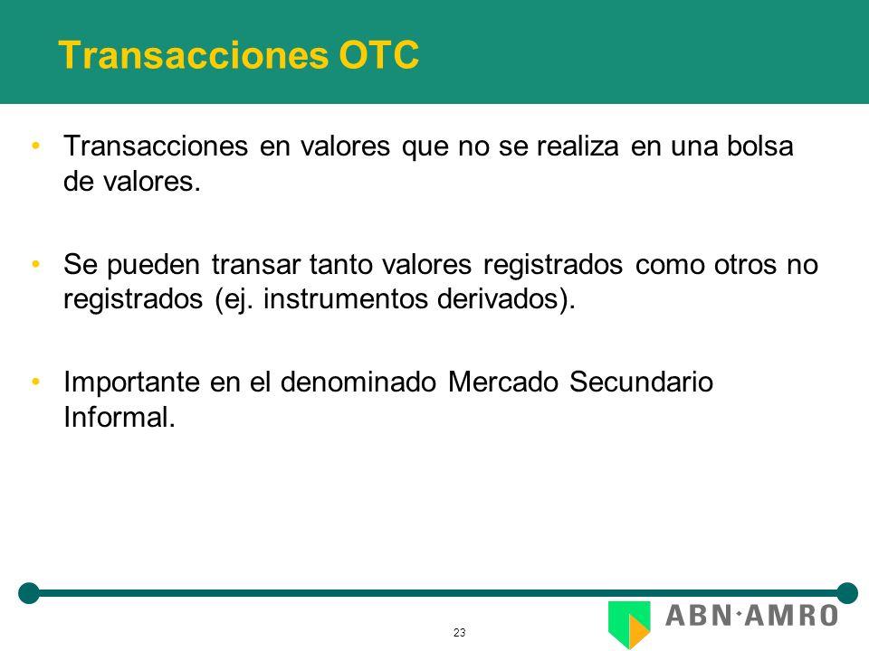 23 Transacciones OTC Transacciones en valores que no se realiza en una bolsa de valores. Se pueden transar tanto valores registrados como otros no reg