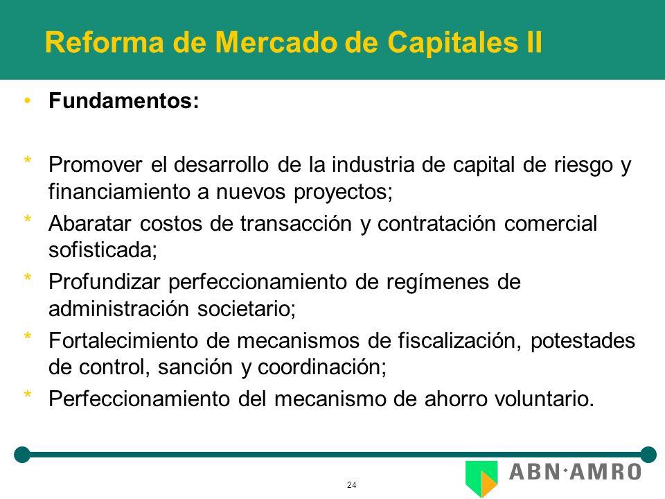 24 Reforma de Mercado de Capitales II Fundamentos: *Promover el desarrollo de la industria de capital de riesgo y financiamiento a nuevos proyectos; *