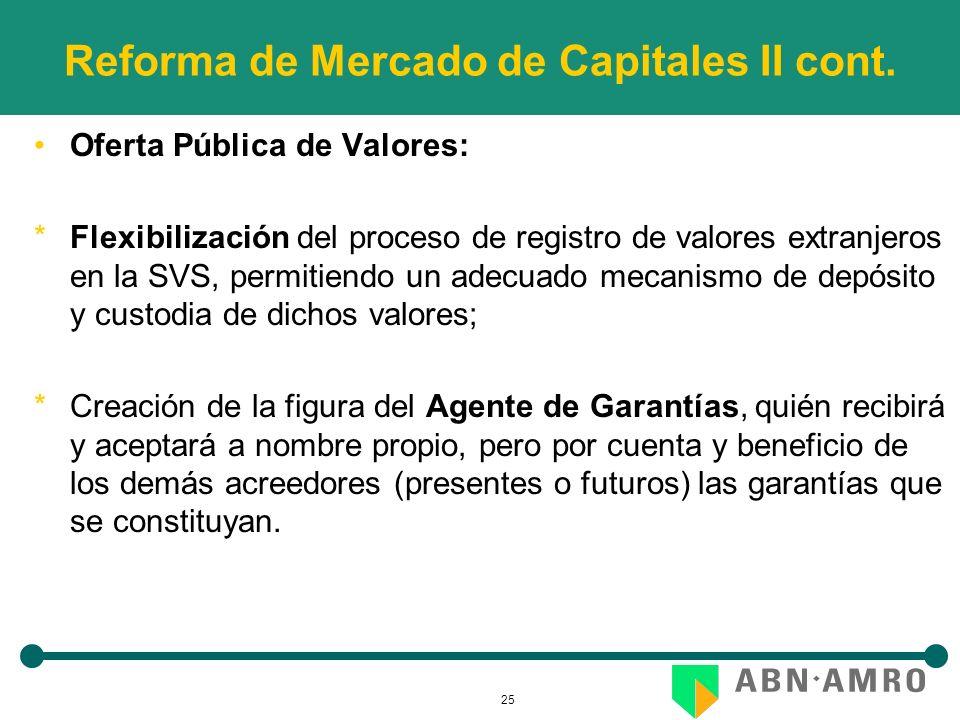 25 Reforma de Mercado de Capitales II cont. Oferta Pública de Valores: *Flexibilización del proceso de registro de valores extranjeros en la SVS, perm