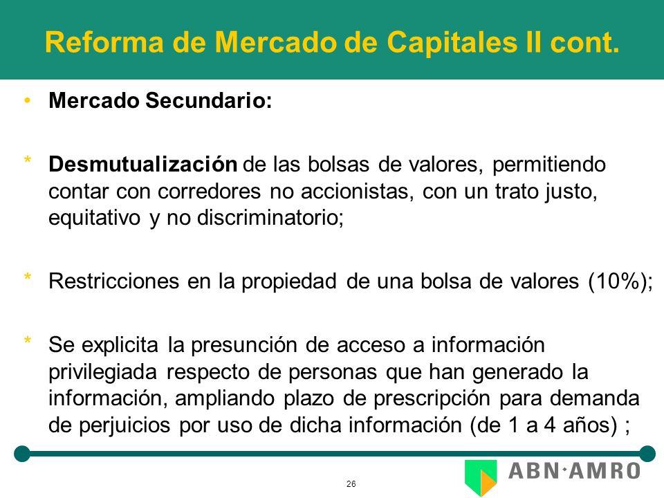26 Reforma de Mercado de Capitales II cont. Mercado Secundario: *Desmutualización de las bolsas de valores, permitiendo contar con corredores no accio