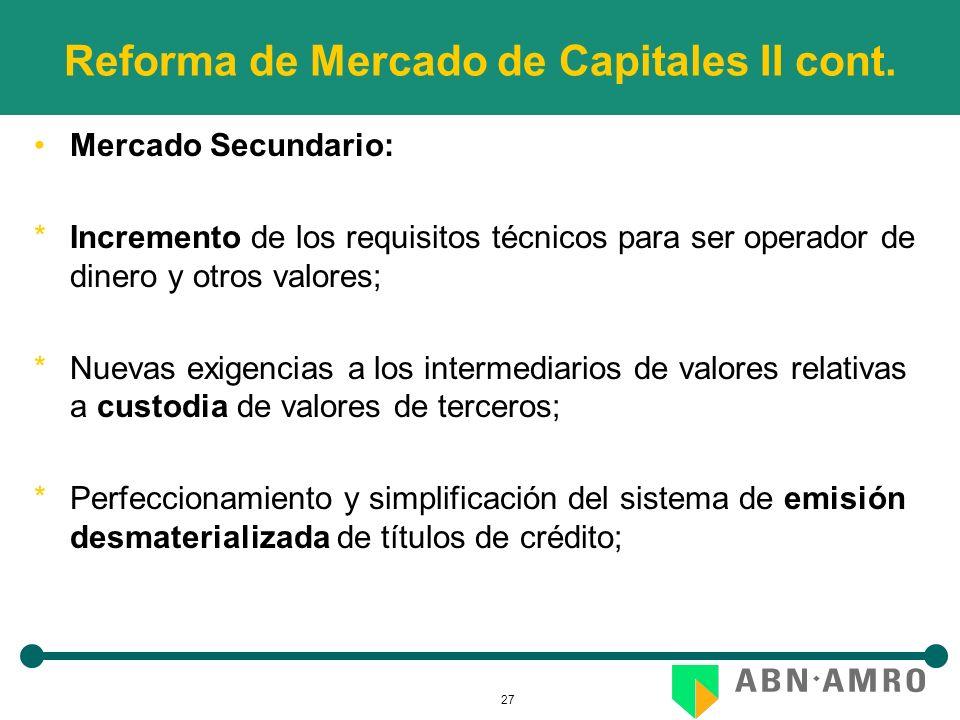27 Reforma de Mercado de Capitales II cont. Mercado Secundario: *Incremento de los requisitos técnicos para ser operador de dinero y otros valores; *N
