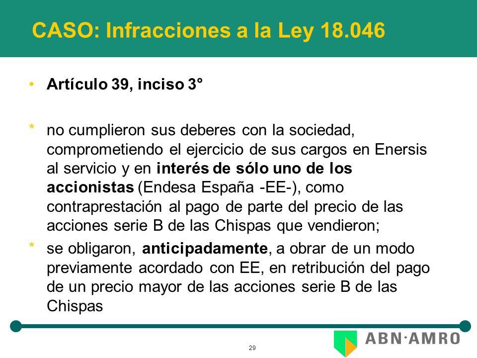 29 CASO: Infracciones a la Ley 18.046 Artículo 39, inciso 3° *no cumplieron sus deberes con la sociedad, comprometiendo el ejercicio de sus cargos en