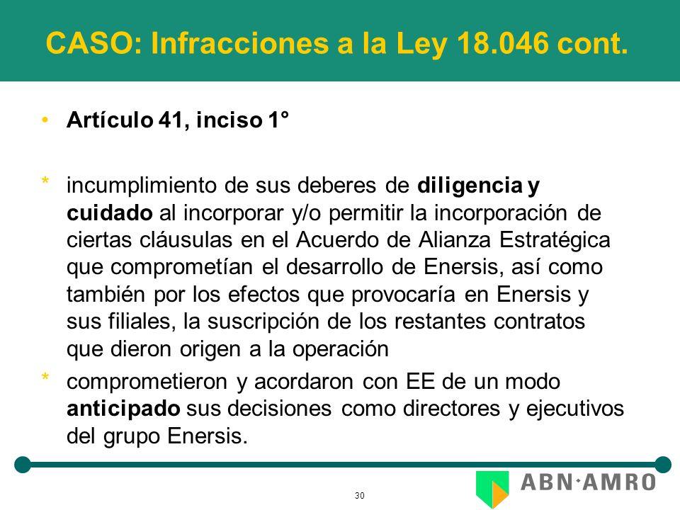 30 CASO: Infracciones a la Ley 18.046 cont. Artículo 41, inciso 1° *incumplimiento de sus deberes de diligencia y cuidado al incorporar y/o permitir l