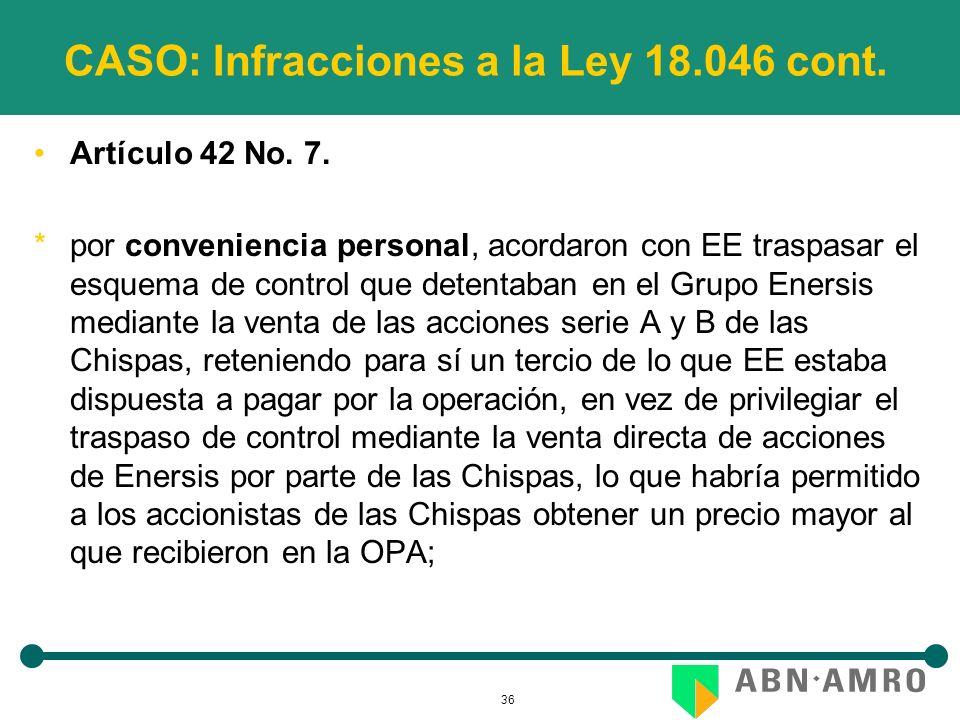 36 CASO: Infracciones a la Ley 18.046 cont. Artículo 42 No. 7. *por conveniencia personal, acordaron con EE traspasar el esquema de control que detent