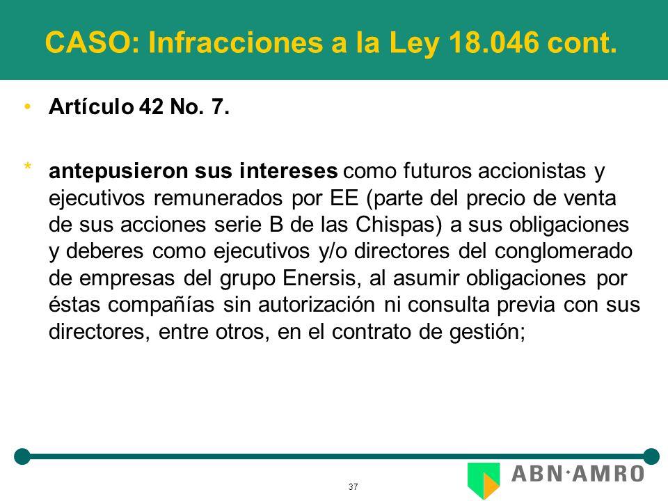 37 CASO: Infracciones a la Ley 18.046 cont. Artículo 42 No. 7. *antepusieron sus intereses como futuros accionistas y ejecutivos remunerados por EE (p