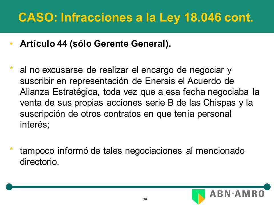38 CASO: Infracciones a la Ley 18.046 cont. Artículo 44 (sólo Gerente General). *al no excusarse de realizar el encargo de negociar y suscribir en rep