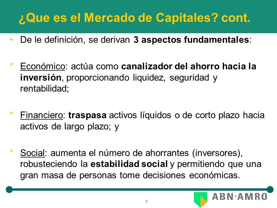 7 ¿Que es el Mercado de Capitales? cont. De le definición, se derivan 3 aspectos fundamentales: *Económico: actúa como canalizador del ahorro hacia la