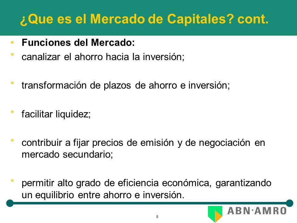 8 ¿Que es el Mercado de Capitales? cont. Funciones del Mercado: *canalizar el ahorro hacia la inversión; *transformación de plazos de ahorro e inversi