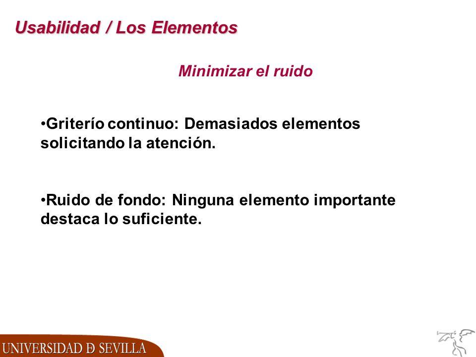 Usabilidad / Los Elementos Minimizar el ruido Griterío continuo: Demasiados elementos solicitando la atención.